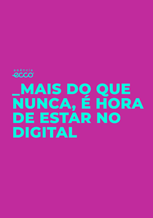 Mais do que nunca, é hora de estar no digital