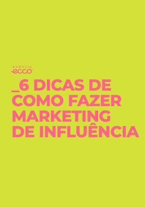 6 dicas para fazer uma campanha eficiente de marketing de influência