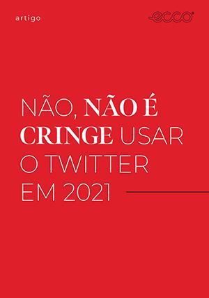 Não, não é cringe usar o Twitter em 2021