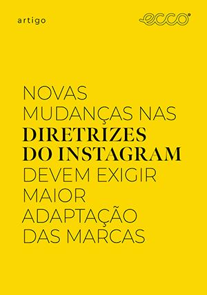 Novas mudanças nas diretrizes do Instagram devem exigir maior adaptação das marcas